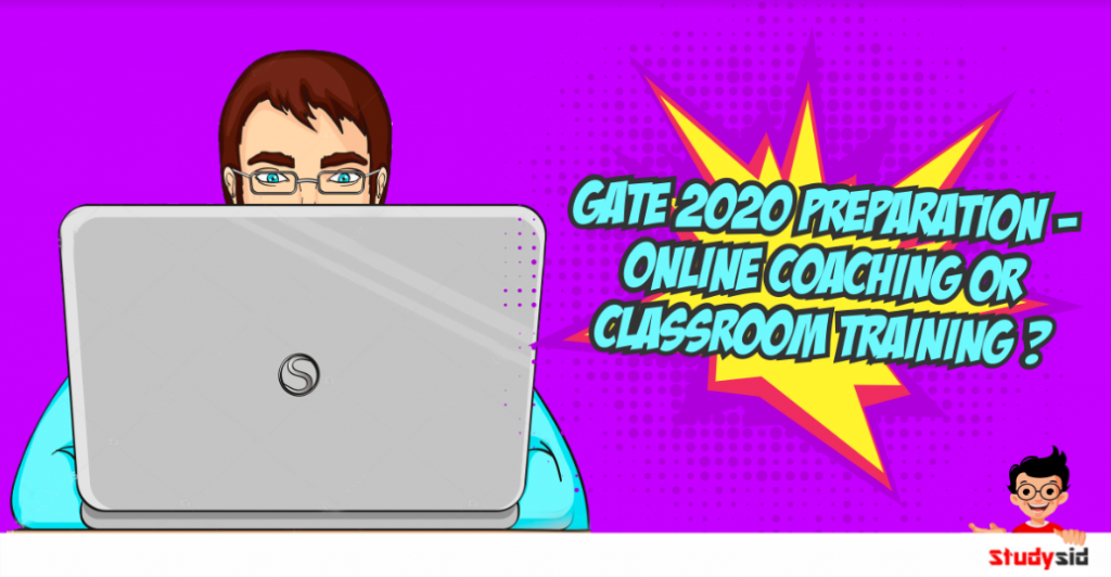 GATE 2020 Preparation- Online coaching or Classroom Training?